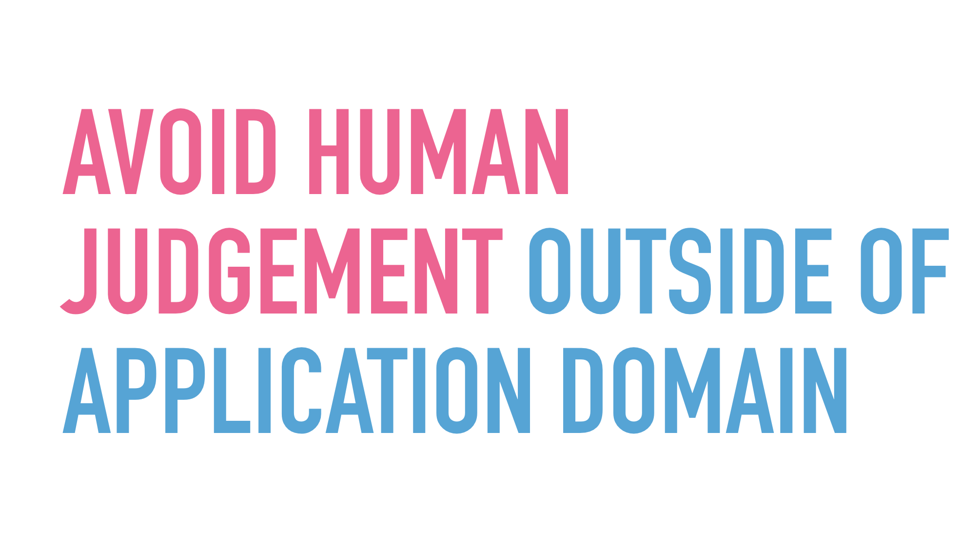 Slide text: Avoid human judgement outside of application domain.