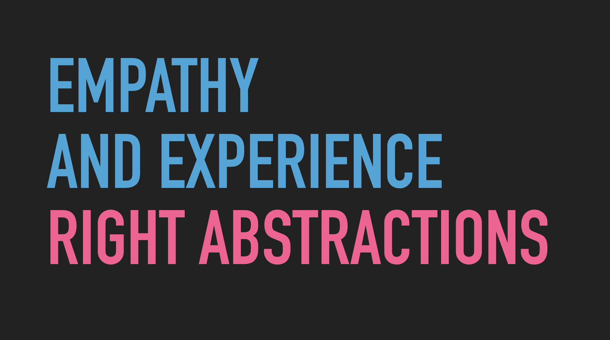 Slide text: Empathy and experience - /> Right abstractions.