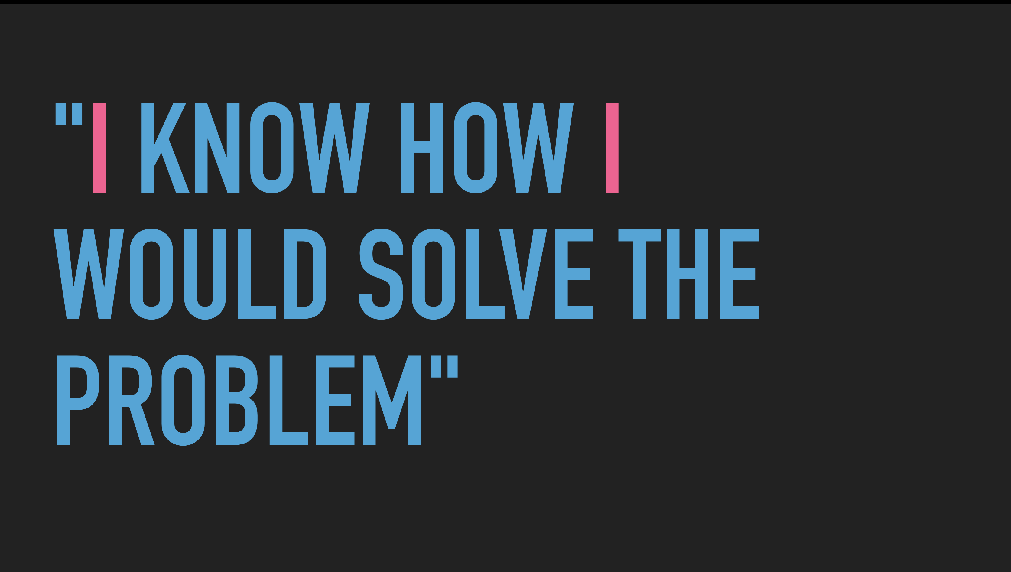 "Slide text: ""I know how I would solve the problem"""