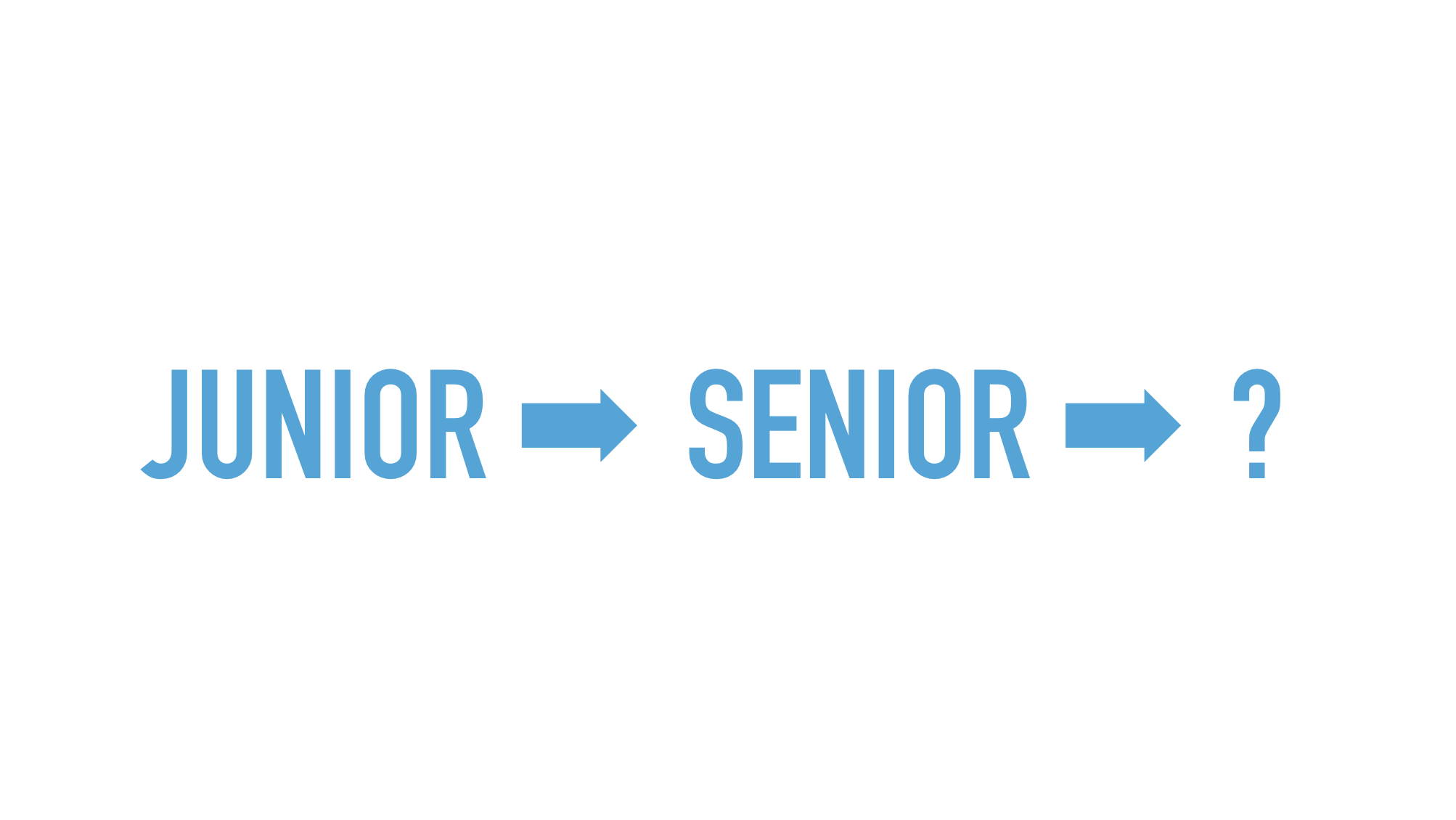 Slide text: Junior - /> Senior -> ?