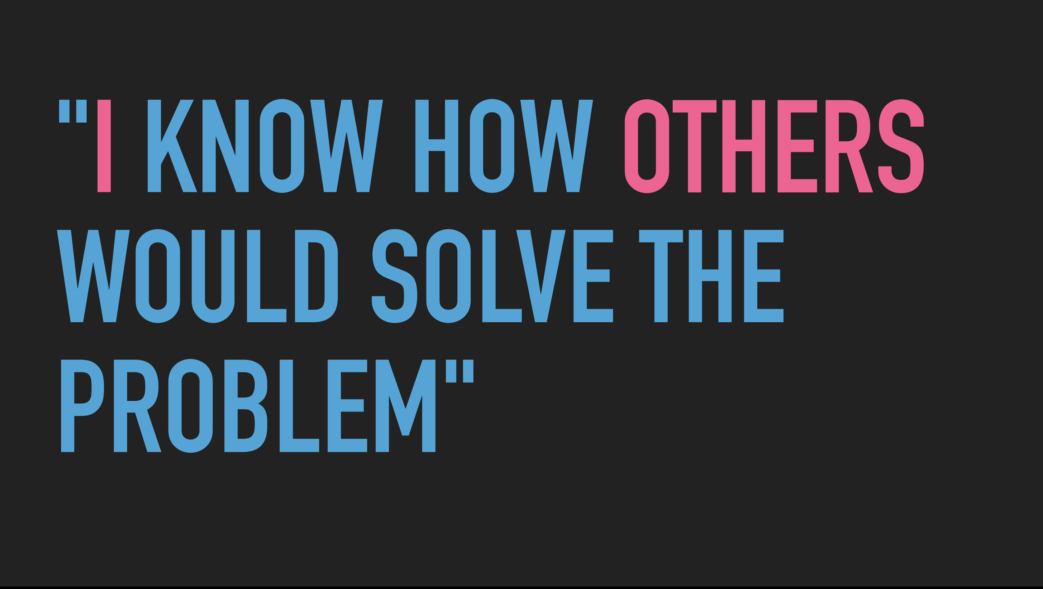 "Slide text: ""I know how others would solve the problem"""