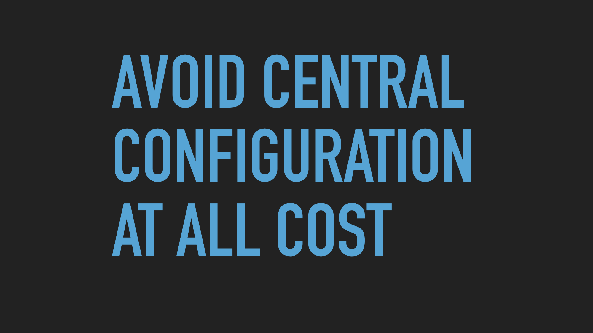 Slide text: Avoid central configuration at all cost