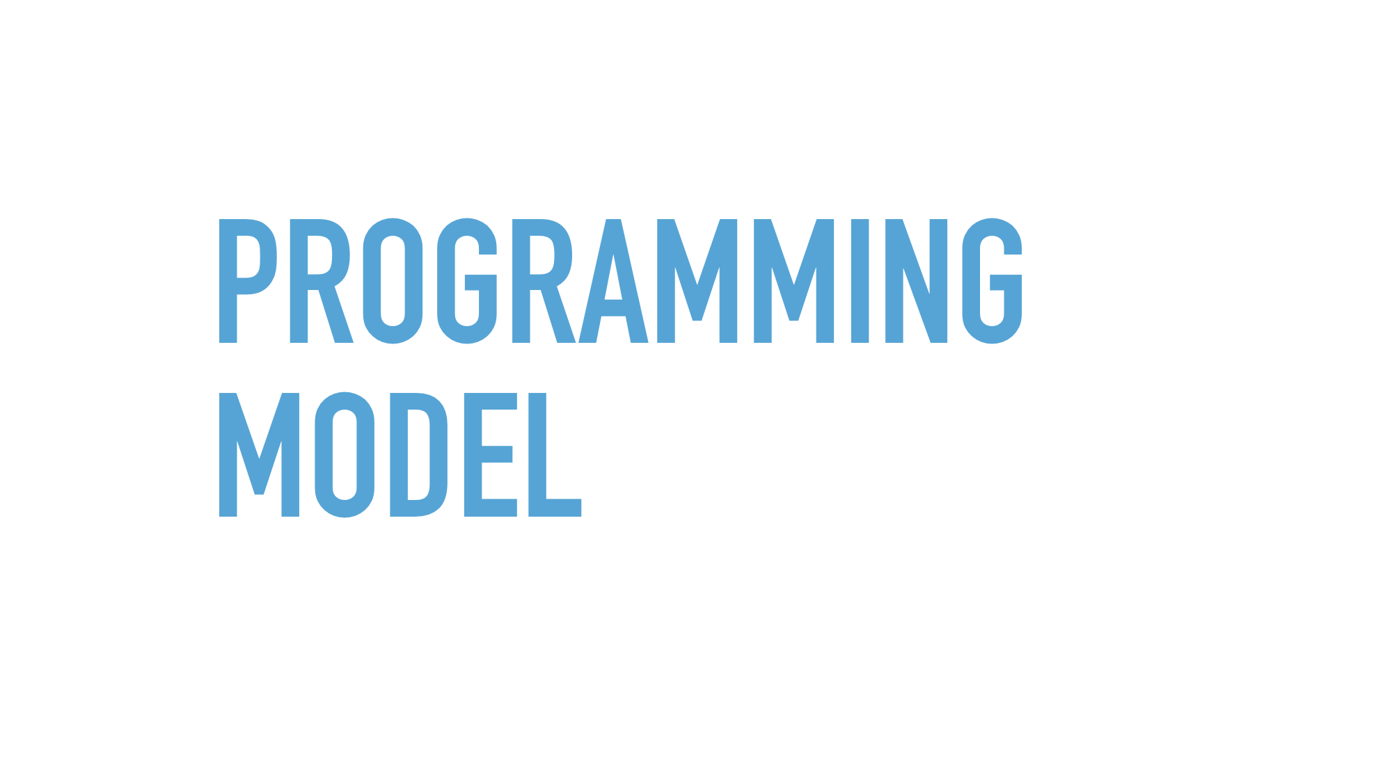 Slide text: Programming model