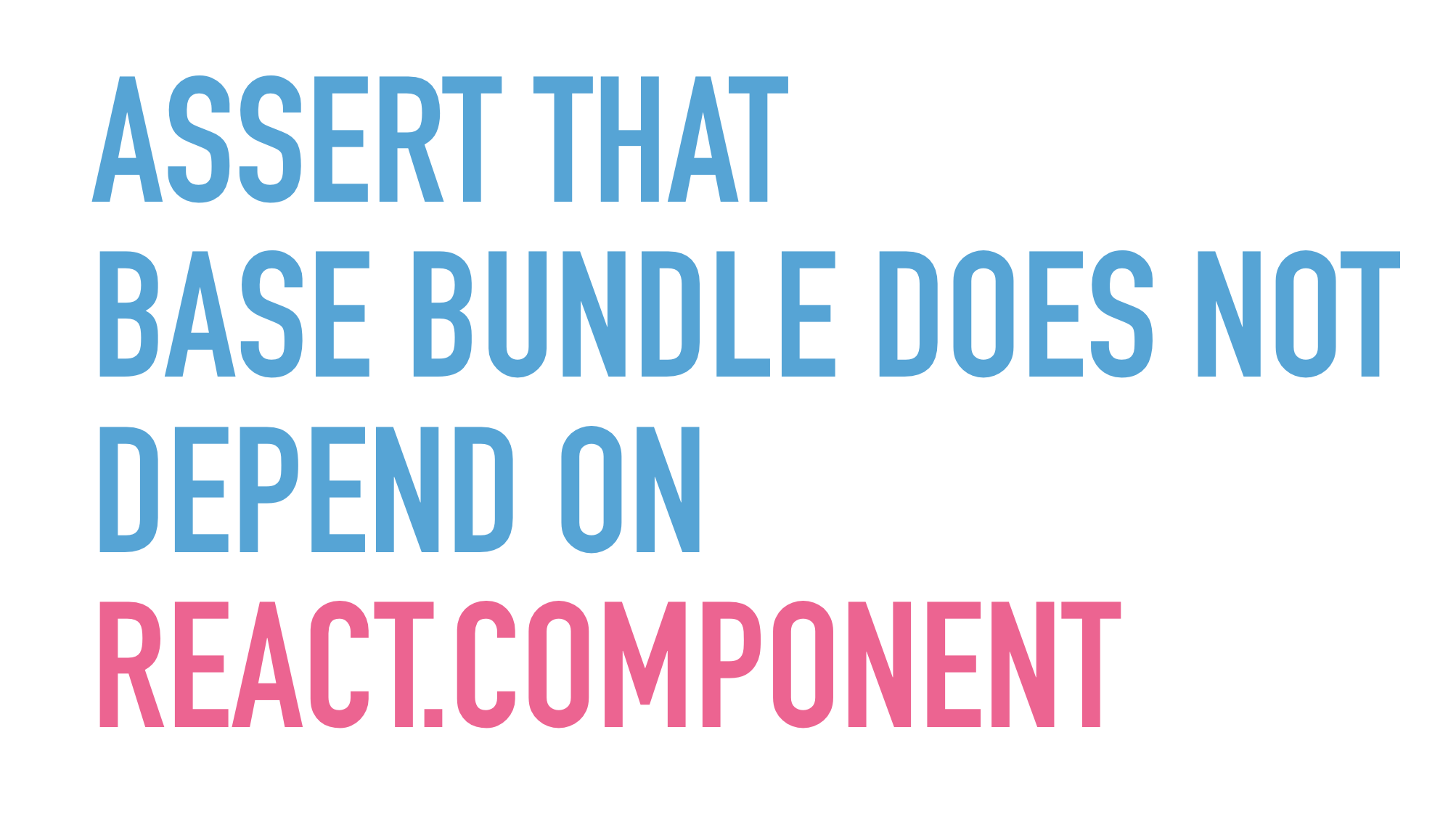Slide text: Assert that base bundle does not depend on React.Component