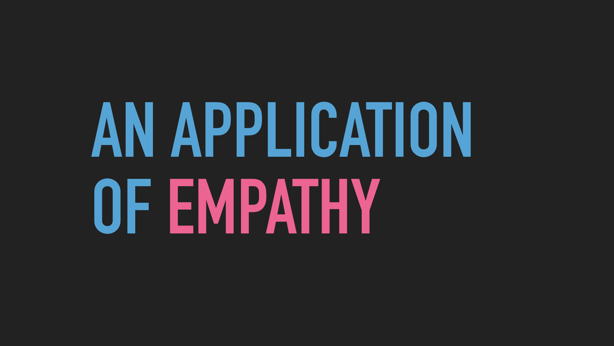Slide text: An application of empathy.
